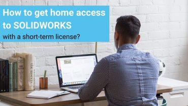 Darbojieties ar SOLIDWORKS arī mājās: izmantojiet īstermiņa licenci